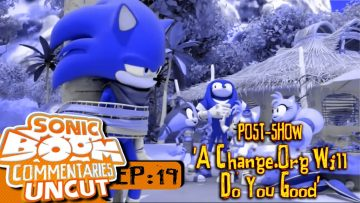 "Sonic Boom Commentaries Uncut: Ep 19 Post-Show – ""A Change.Org Will Do You Good"""