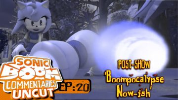 "Sonic Boom Commentaries Uncut: Ep 20 Post-Show – ""Boompocalypse Now-ish"""