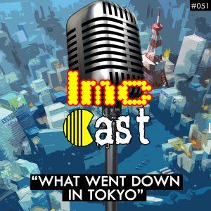 """What Went Down In Tokyo"" (LMCC #051)"