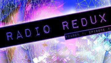 Radio Redux – 004 (S1, EP4)