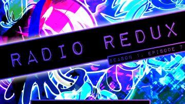 Radio Redux – 007 (S1, EP7)