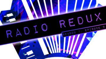 Radio Redux – 009 (S1, EP9)