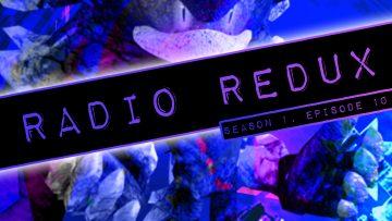 Radio Redux – 010 (S1, EP10)