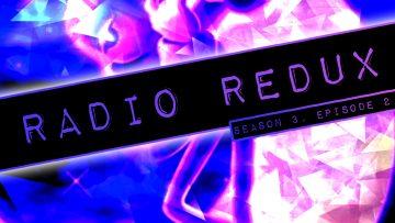 Radio Redux – 031 (S3, EP2)