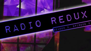 Radio Redux – 032 (S3, EP3)