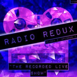 Radio Redux – 036 (S3, EP7)