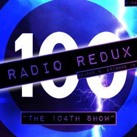 Radio Redux – 104 (S5, EP12)