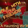 A HAUNTING WE WILL GO | Golf With Your Friends Gameplay #6