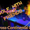 CROSS-CONTINENTAL CHAOS | Golf With Your Friends Gameplay #1