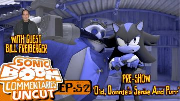 "Sonic Boom Commentaries Uncut: Ep 52 Pre-Show – ""Old, Donnie's Sense & Purr"""