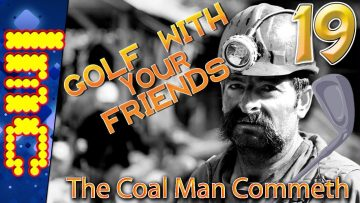 THE COAL MAN COMMETH | Golf With Your Friends #19